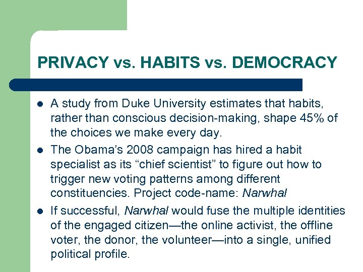 PRIVACY vs. HABITS vs. DEMOCRACY l l l A study from Duke University estimates