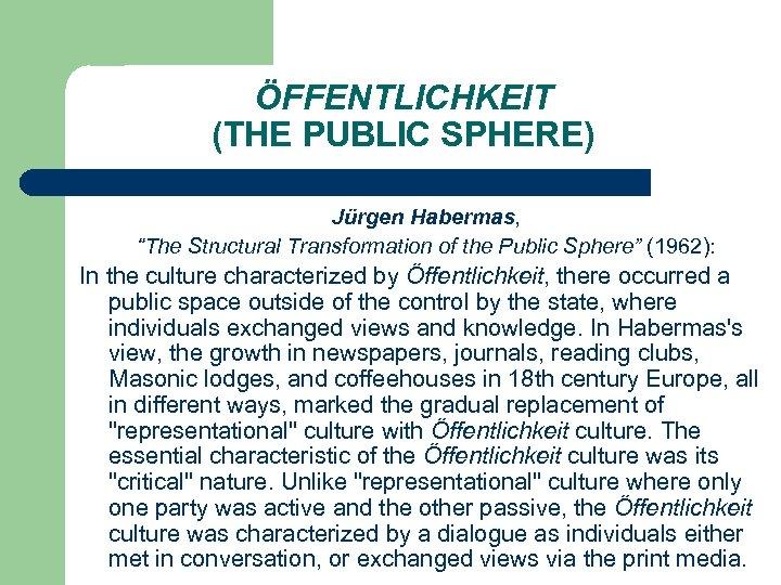 """ÖFFENTLICHKEIT (THE PUBLIC SPHERE) Jürgen Habermas, """"The Structural Transformation of the Public Sphere"""" (1962):"""