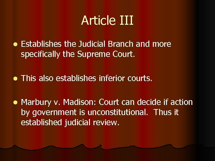 Article III l Establishes the Judicial Branch and more specifically the Supreme Court. l