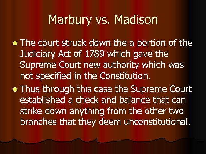 Marbury vs. Madison l The court struck down the a portion of the Judiciary
