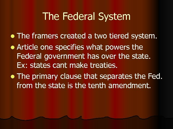 The Federal System l The framers created a two tiered system. l Article one