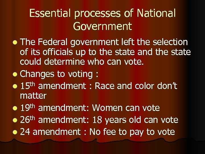 Essential processes of National Government l The Federal government left the selection of its