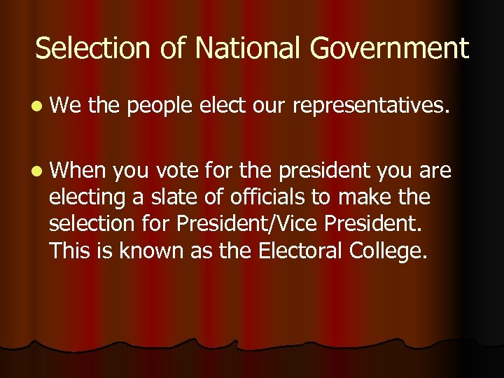 Selection of National Government l We the people elect our representatives. l When you