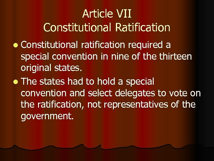 Article VII Constitutional Ratification l Constitutional ratification required a special convention in nine of