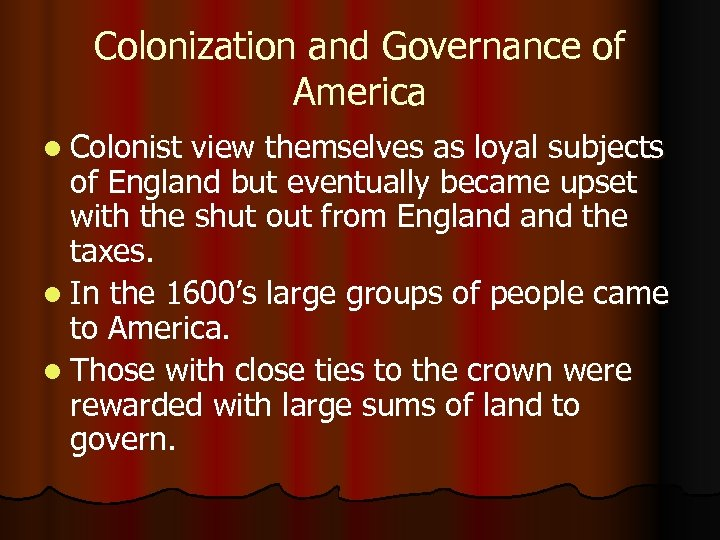 Colonization and Governance of America l Colonist view themselves as loyal subjects of England