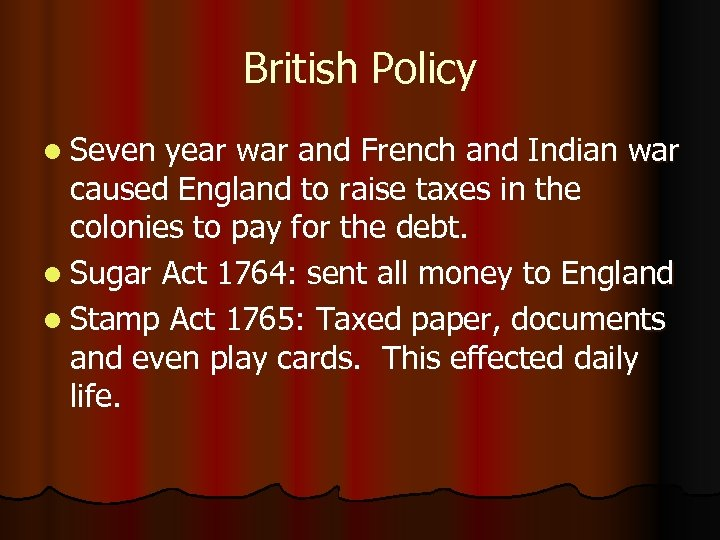 British Policy l Seven year war and French and Indian war caused England to