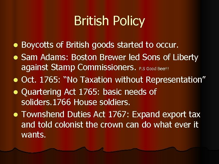 British Policy l l l Boycotts of British goods started to occur. Sam Adams: