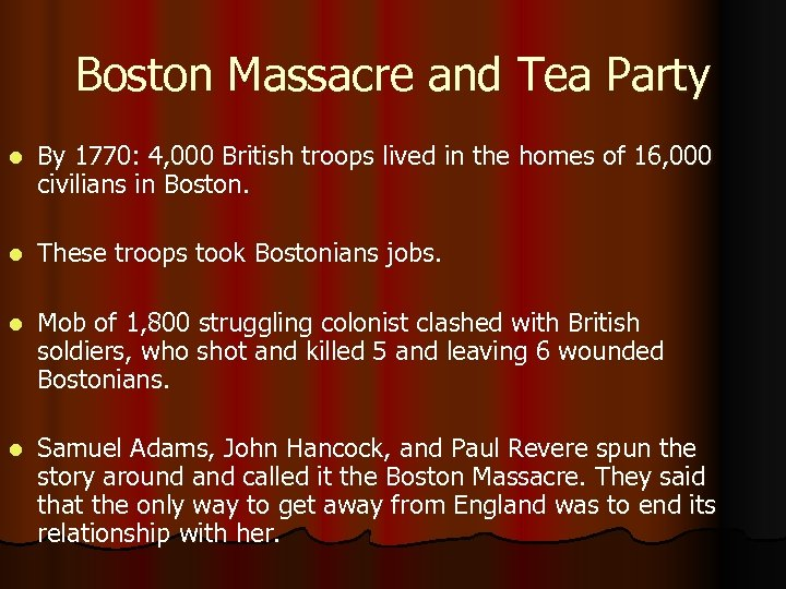Boston Massacre and Tea Party l By 1770: 4, 000 British troops lived in