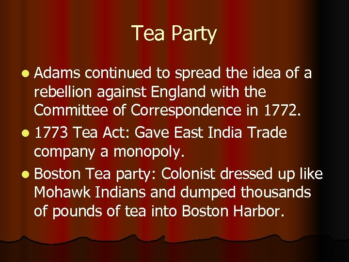Tea Party l Adams continued to spread the idea of a rebellion against England