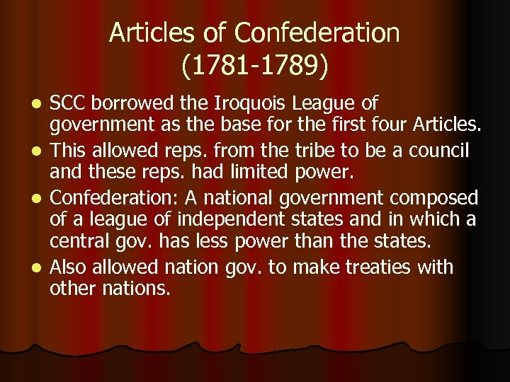 Articles of Confederation (1781 -1789) SCC borrowed the Iroquois League of government as the