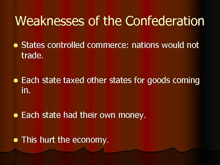 Weaknesses of the Confederation l States controlled commerce: nations would not trade. l Each