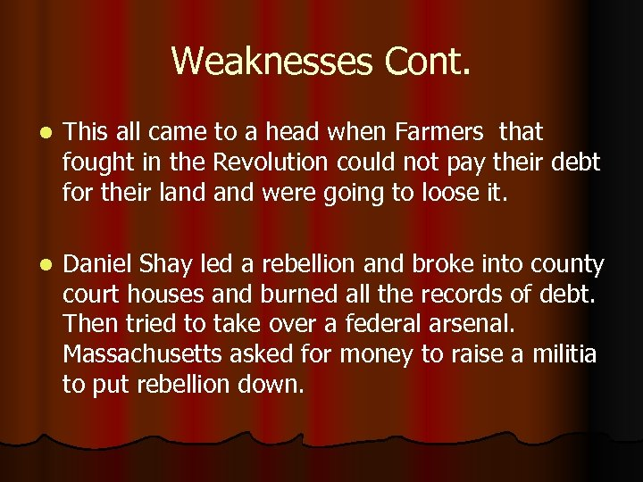 Weaknesses Cont. l This all came to a head when Farmers that fought in