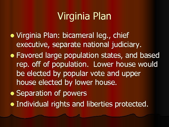 Virginia Plan l Virginia Plan: bicameral leg. , chief executive, separate national judiciary. l