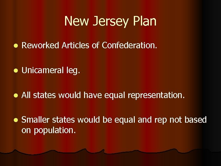 New Jersey Plan l Reworked Articles of Confederation. l Unicameral leg. l All states