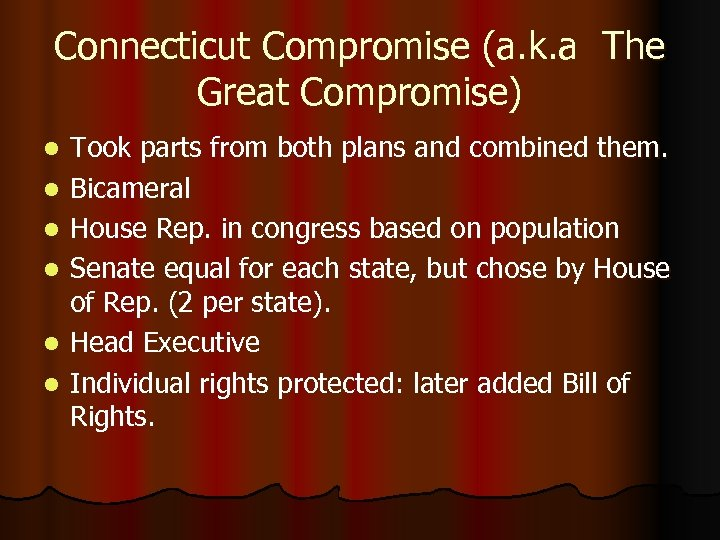 Connecticut Compromise (a. k. a The Great Compromise) l l l Took parts from