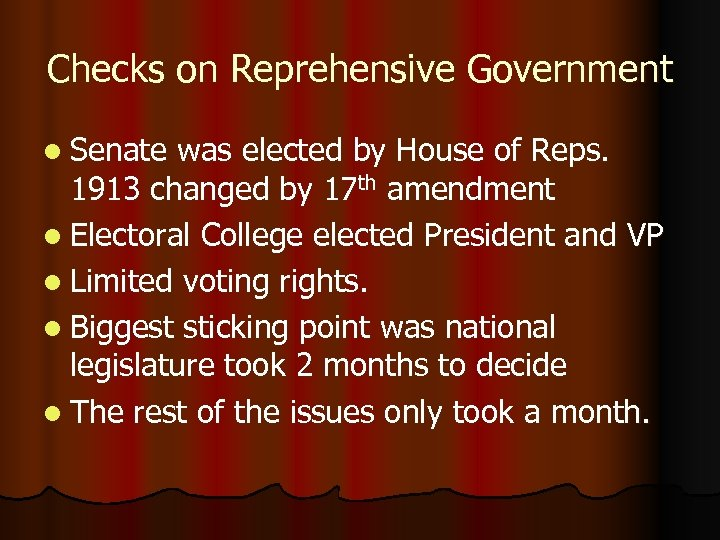 Checks on Reprehensive Government l Senate was elected by House of Reps. 1913 changed