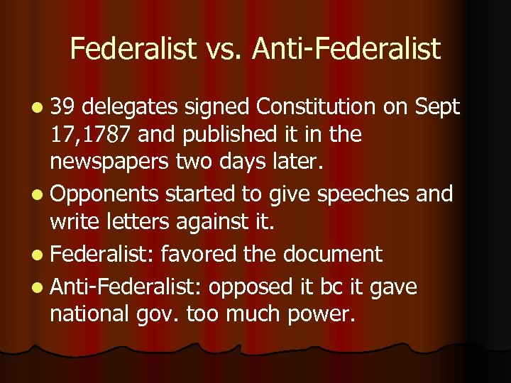 Federalist vs. Anti-Federalist l 39 delegates signed Constitution on Sept 17, 1787 and published