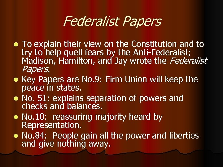 Federalist Papers l To explain their view on the Constitution and to try to