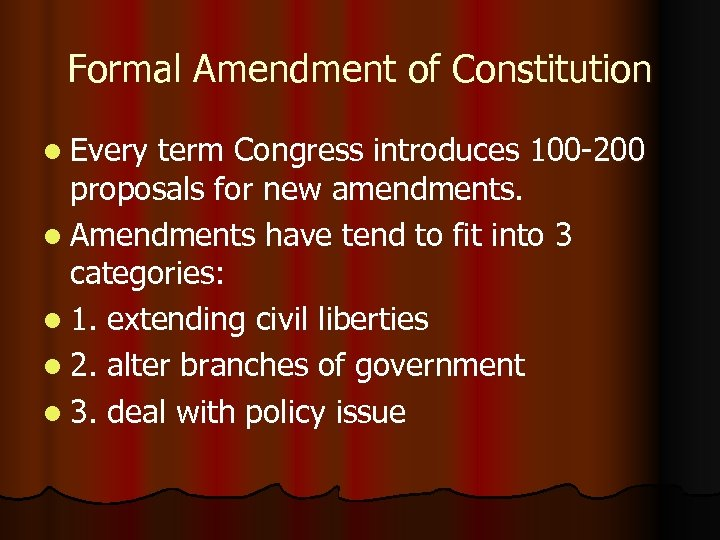 Formal Amendment of Constitution l Every term Congress introduces 100 -200 proposals for new