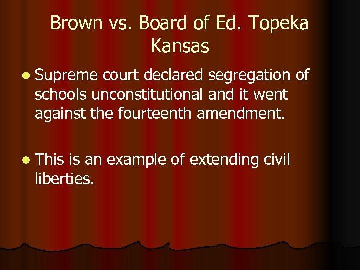 Brown vs. Board of Ed. Topeka Kansas l Supreme court declared segregation of schools