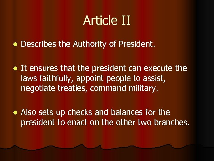 Article II l Describes the Authority of President. l It ensures that the president
