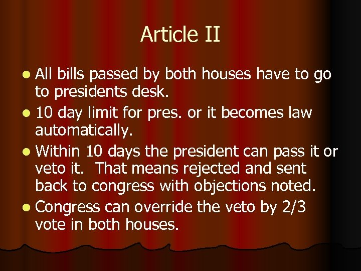 Article II l All bills passed by both houses have to go to presidents