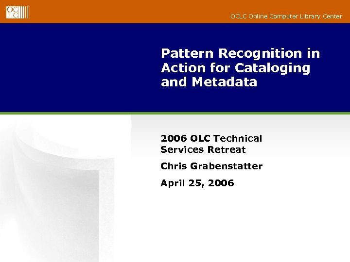 OCLC Online Computer Library Center Pattern Recognition in Action for Cataloging and Metadata 2006