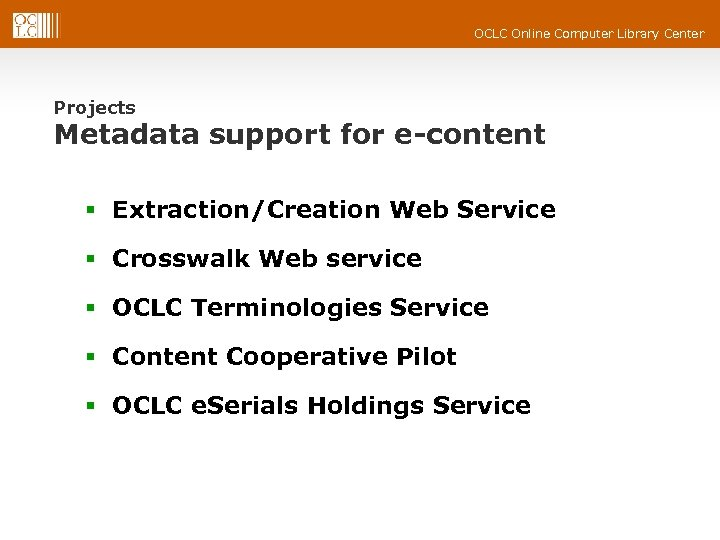 OCLC Online Computer Library Center Projects Metadata support for e-content § Extraction/Creation Web Service