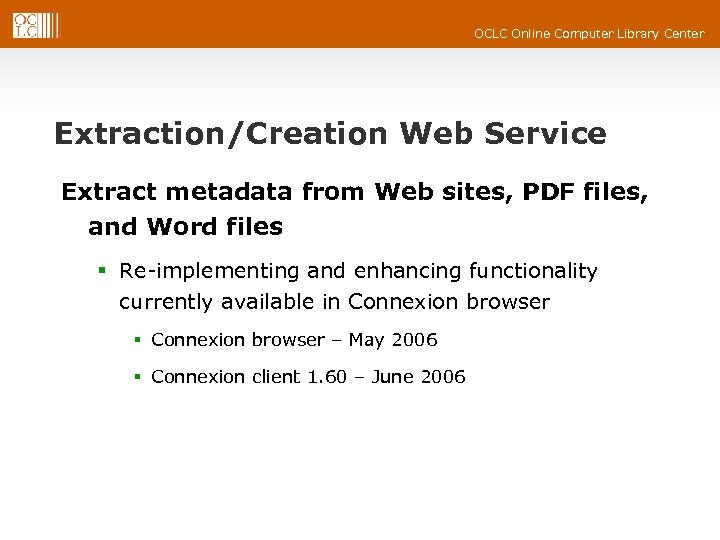 OCLC Online Computer Library Center Extraction/Creation Web Service Extract metadata from Web sites, PDF