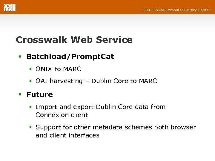 OCLC Online Computer Library Center Crosswalk Web Service § Batchload/Prompt. Cat § ONIX to