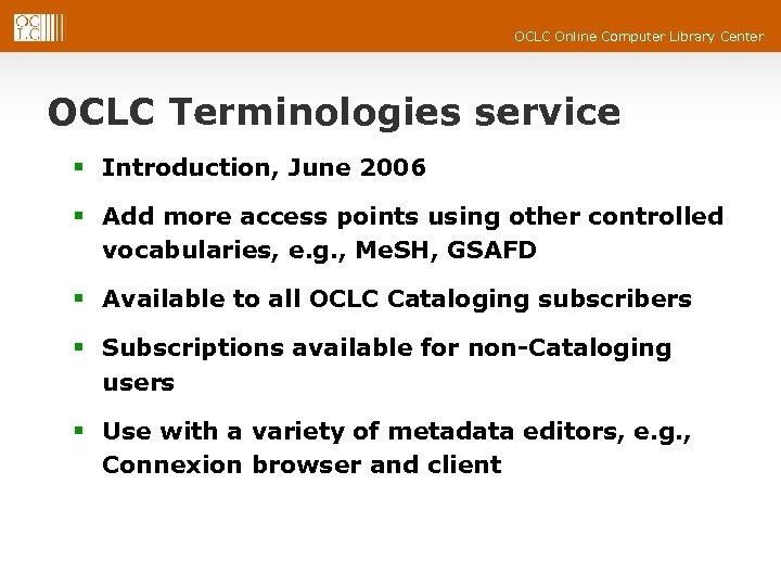 OCLC Online Computer Library Center OCLC Terminologies service § Introduction, June 2006 § Add
