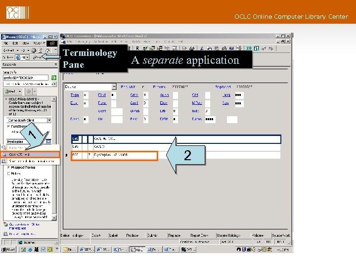 OCLC Online Computer Library Center Terminology Pane A separate application 1 2
