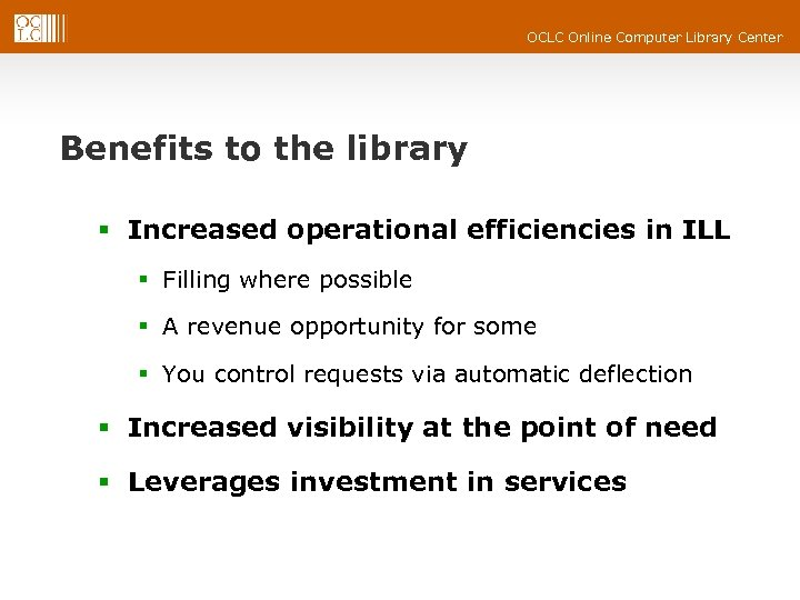 OCLC Online Computer Library Center Benefits to the library § Increased operational efficiencies in