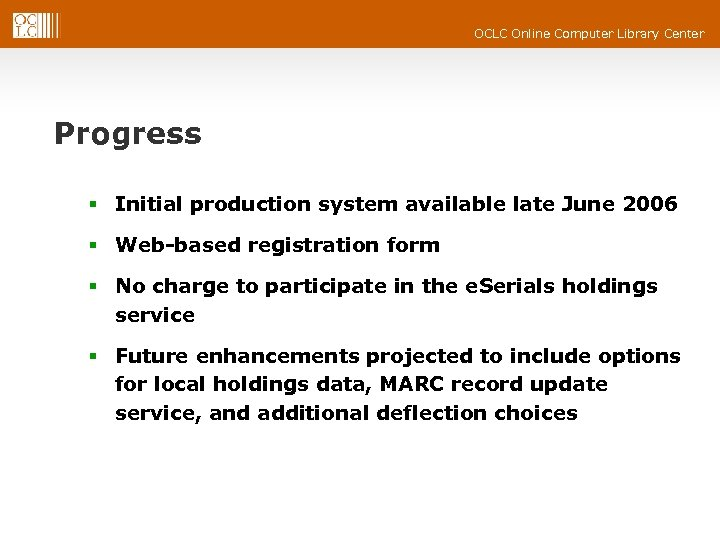 OCLC Online Computer Library Center Progress § Initial production system available late June 2006