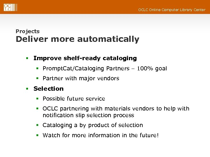 OCLC Online Computer Library Center Projects Deliver more automatically § Improve shelf-ready cataloging §