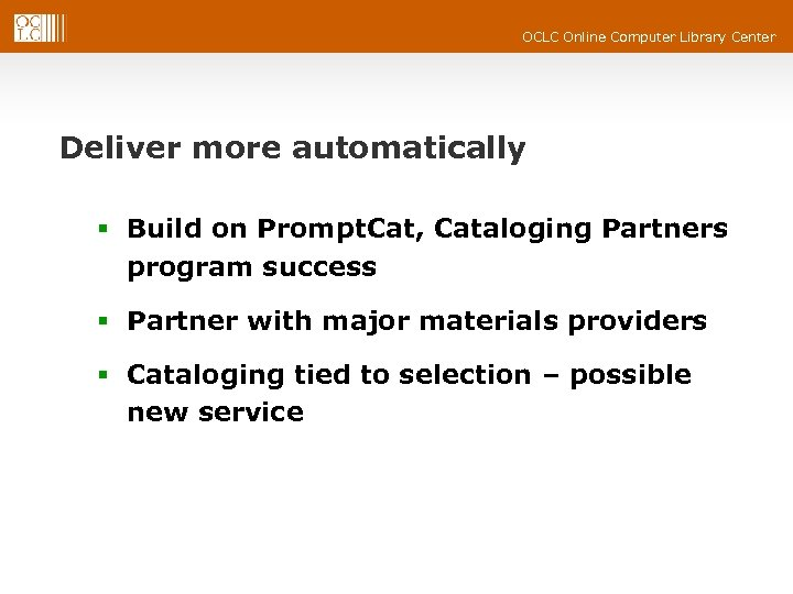 OCLC Online Computer Library Center Deliver more automatically § Build on Prompt. Cat, Cataloging