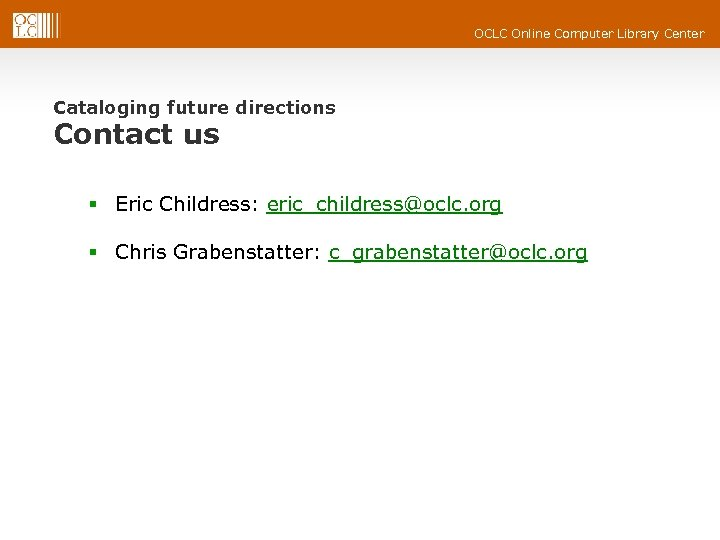 OCLC Online Computer Library Center Cataloging future directions Contact us § Eric Childress: eric_childress@oclc.