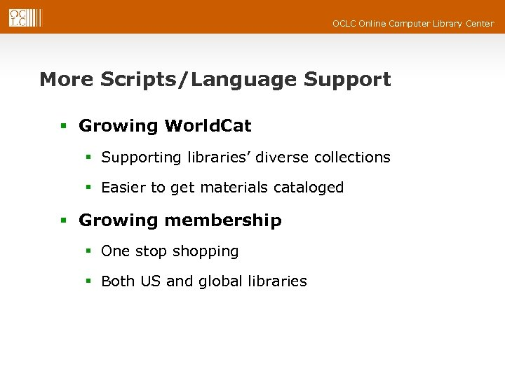OCLC Online Computer Library Center More Scripts/Language Support § Growing World. Cat § Supporting