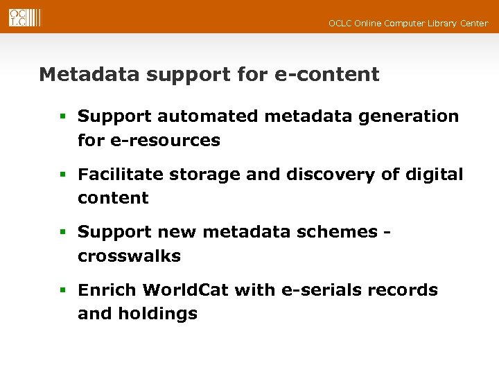 OCLC Online Computer Library Center Metadata support for e-content § Support automated metadata generation