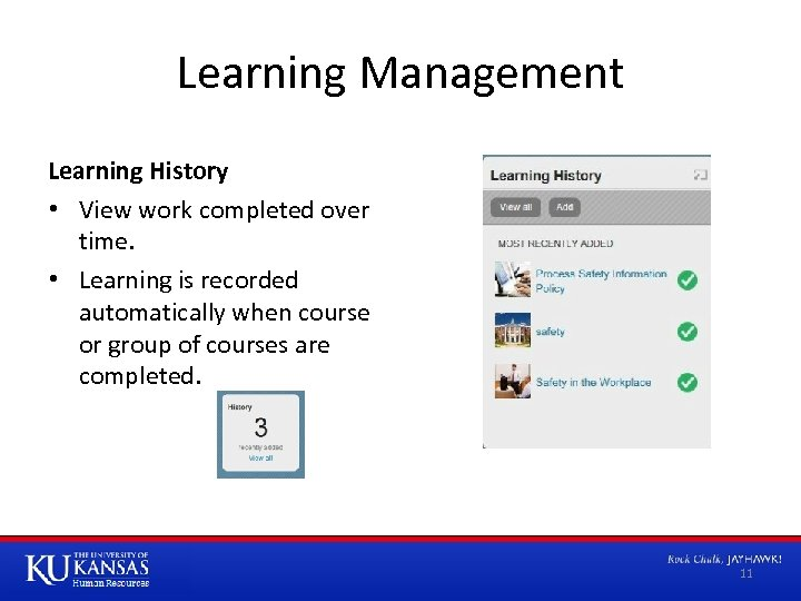 Learning Management Learning History • View work completed over time. • Learning is recorded