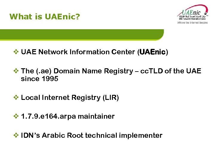 What is UAEnic? v UAE Network Information Center (UAEnic) v The (. ae) Domain