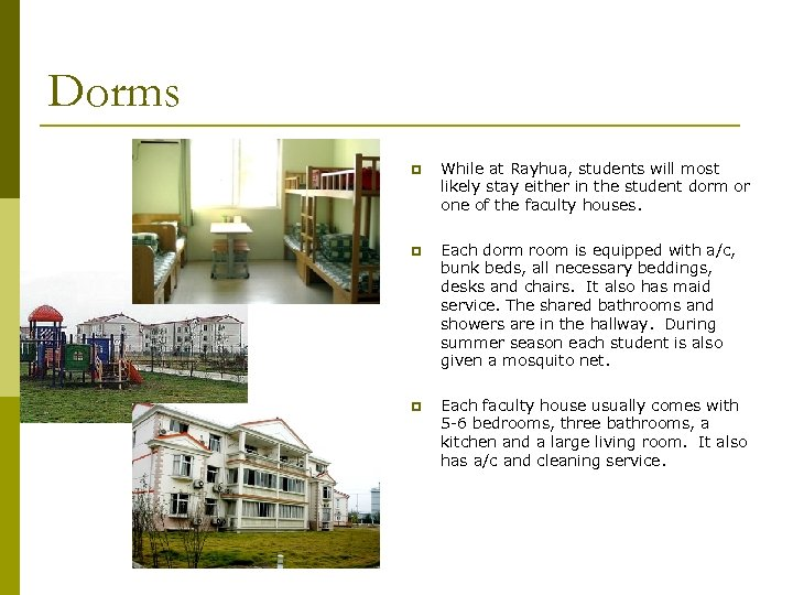Dorms p While at Rayhua, students will most likely stay either in the student