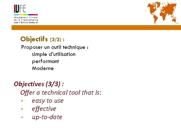 12 Objectifs (3/3) : Proposer un outil technique : simple d'utilisation performant Moderne Objectives