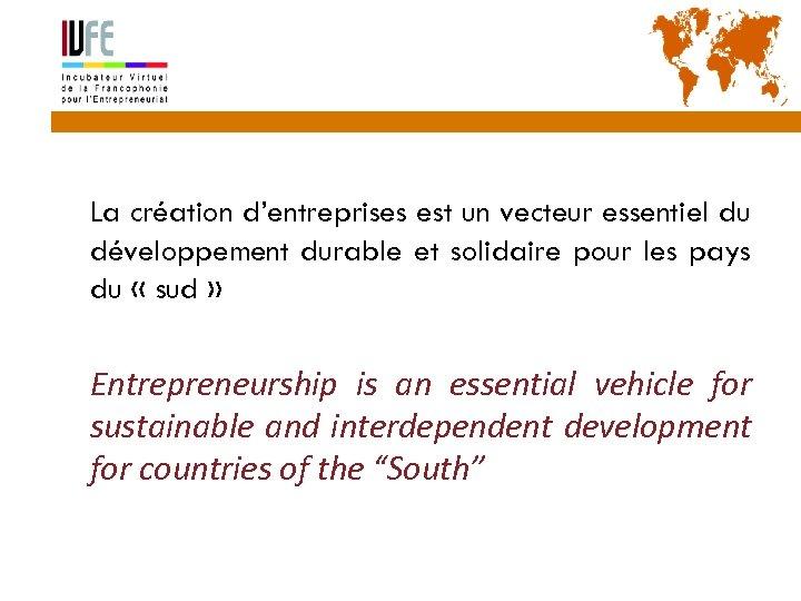 2 La création d'entreprises est un vecteur essentiel du développement durable et solidaire pour
