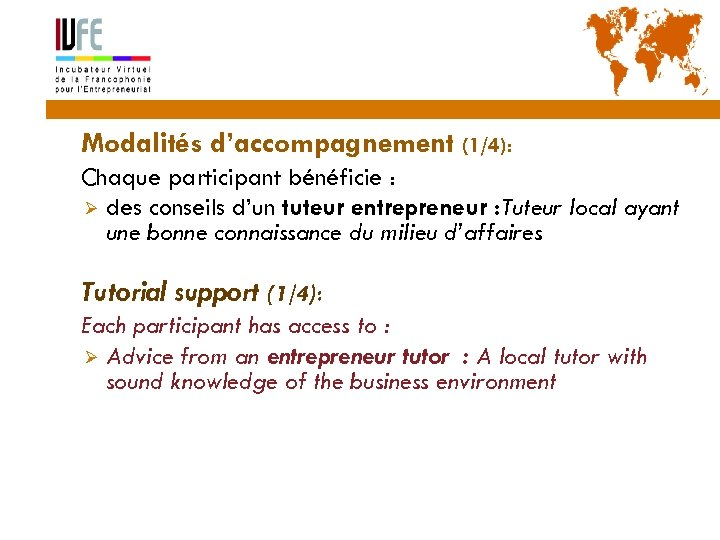 20 Modalités d'accompagnement (1/4): Chaque participant bénéficie : Ø des conseils d'un tuteur entrepreneur