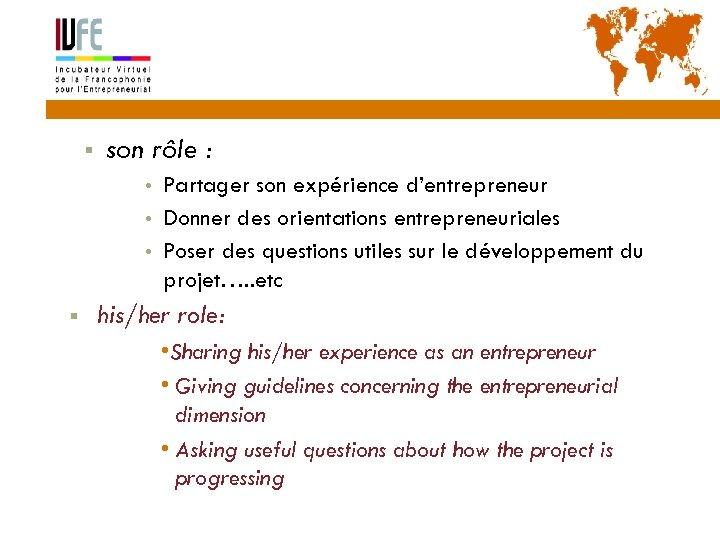 21 § son rôle : • • • § Partager son expérience d'entrepreneur Donner