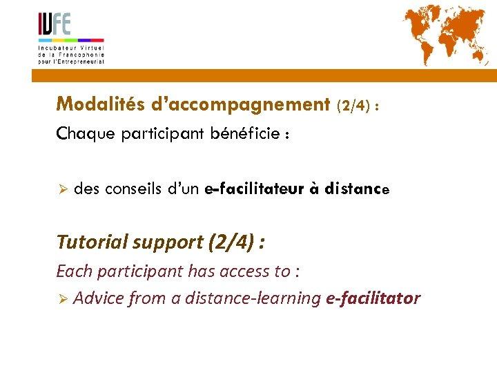 22 Modalités d'accompagnement (2/4) : Chaque participant bénéficie : Ø des conseils d'un e-facilitateur