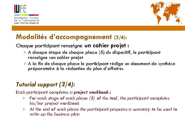 24 Modalités d'accompagnement (3/4): Chaque participant renseigne un cahier projet : A chaque étape