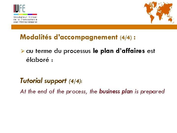 26 Modalités d'accompagnement (4/4) : Ø au terme du processus le plan d'affaires est