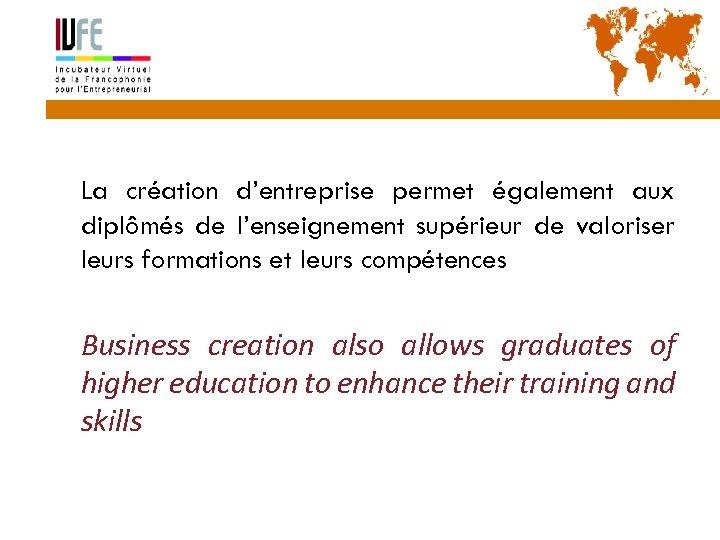 3 La création d'entreprise permet également aux diplômés de l'enseignement supérieur de valoriser leurs